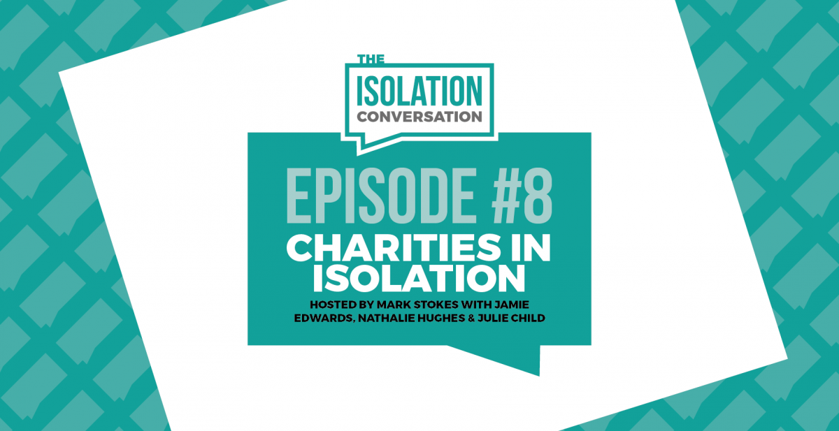 The Isolation Conversation – Charities in Isolation