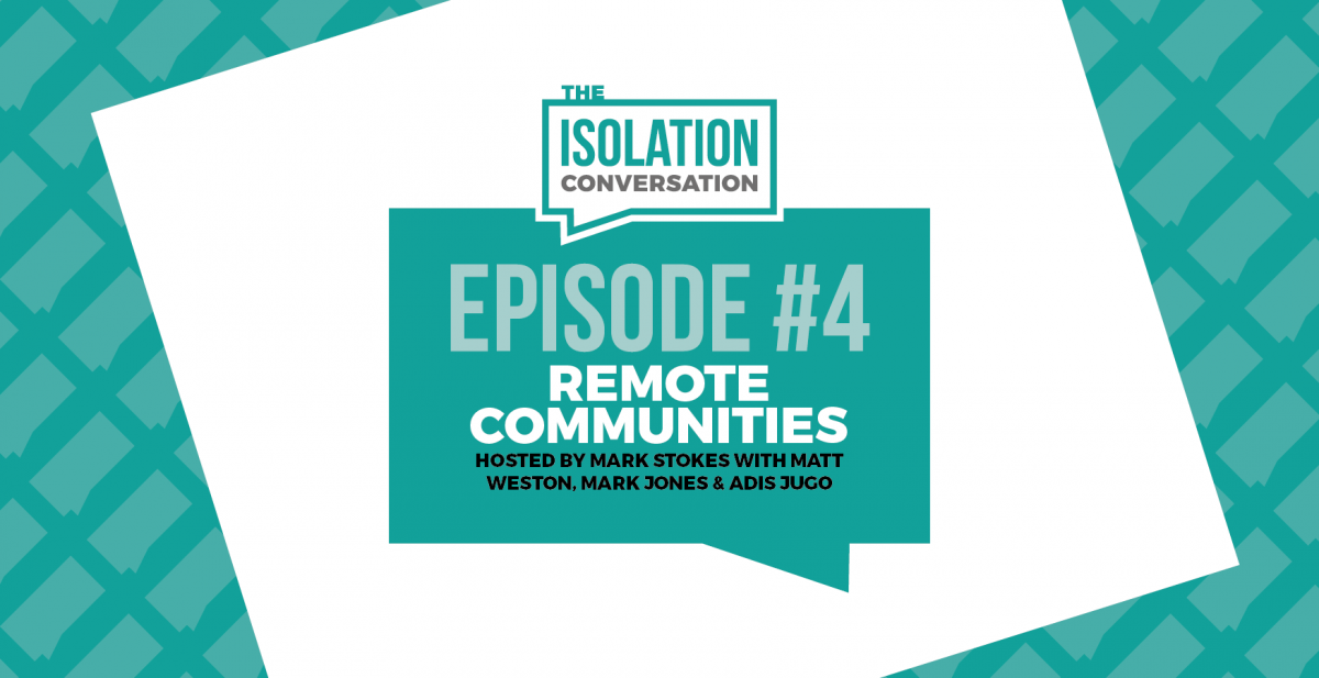 The Isolation Conversation – Remote Communities